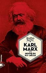 Karl Marx, homme du XIXe siècle de Jonathan Sperber