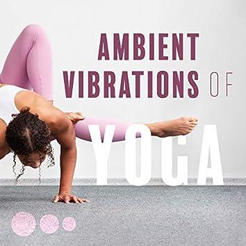 Ambient Vibrations of Yoga: 2019 New Age Yoga & Meditation Music Compilation