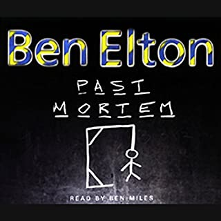 Past Mortem                   By:                                                                                                                                 Ben Elton                               Narrated by:                                                                                                                                 Ben Miles                      Length: 2 hrs and 54 mins     3 ratings     Overall 5.0