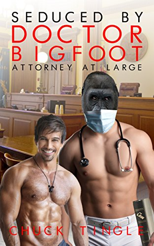 Seduced By Doctor Bigfoot: Attorney At Large