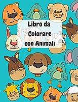 Libro da Colorare con Animali: Facili e Divertenti Animali da Colorare per Bambini da 3 a 4, da 4 a 8, Ragazze e Ragazzi, Asilo Nido e Scuola Materna