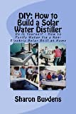 DIY: How to Build a Solar Water Distiller: Do It Yourself - Make a...