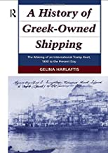 A History of Greek-Owned Shipping: The Making of an International Tramp Fleet, 1830 to the Present Day (Maritime History)
