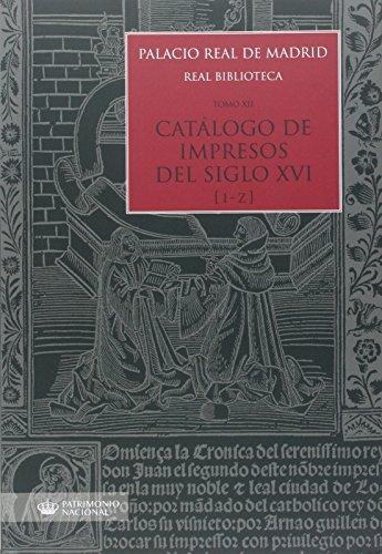 Palacio Real de Madrid. Real Biblioteca. Tomo XII. Catálogo de Impresos S. XVI (I-Z)