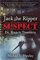 Jack the Ripper Suspect Dr. Francis Tumblety by Michael L. Hawley.