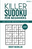 Killer Sudoku for Beginners, Book 2: 200 Mind-bending Puzzles