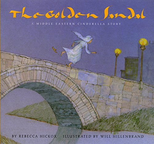 Compare Textbook Prices for The Golden Sandal: A Middle Eastern Cinderella Story Illustrated Edition ISBN 9780823415137 by Hickox, Rebecca,Hillenbrand, Will