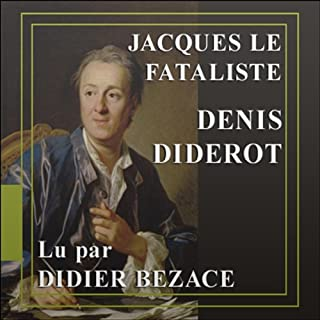 Jacques le Fataliste                    De :                                                                                                                                 Denis Diderot                               Lu par :                                                                                                                                 Didier Bezace                      Durée : 2 h et 33 min     11 notations     Global 4,6