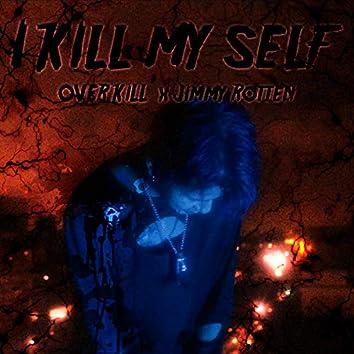 I KILL MY SELF