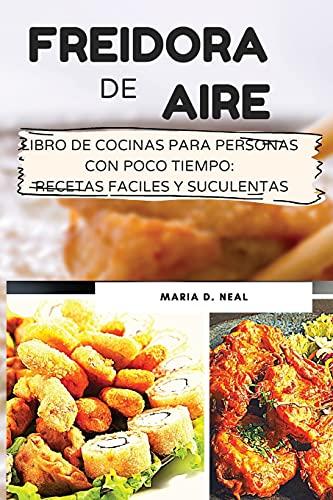 Freidora de aire (POWER XL AIR FRYER COOKBOOK SPANISH VERSION): Libro de cocina para personas con poco tiempo: recetas fáciles y suculentas