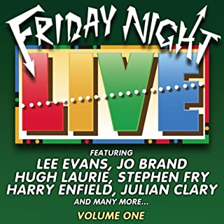 Friday Night Live, Volume 1                   By:                                                                                                                                 Lee Evans,                                                                                        Hugh Laurie,                                                                                        Jo Brand,                   and others                          Narrated by:                                                                                                                                 Lee Evans,                                                                                        Hugh Laurie,                                                                                        Jo Brand,                   and others                 Length: 1 hr and 18 mins     8 ratings     Overall 2.9