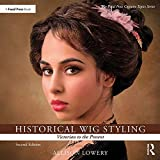 Historical Wig Styling: Victorian to the Present (The Focal Press Costume Topics Series)