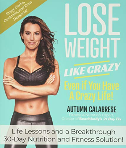 Lose Weight Like Crazy Even If You Have a Crazy Life!: Life...