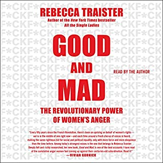 Good and Mad     How Women's Anger Is Reshaping America              By:                                                                                                                                 Rebecca Traister                               Narrated by:                                                                                                                                 Rebecca Traister                      Length: 9 hrs and 56 mins     949 ratings     Overall 4.8