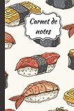 Carnet de notes: Cahier pour écrire ses pensées, idées, projets, chansons, … | Idéal pour l'école, le travail et la maison | Journal ligné avec couverture pattern sushis | 160 pages, 6 x 9 po