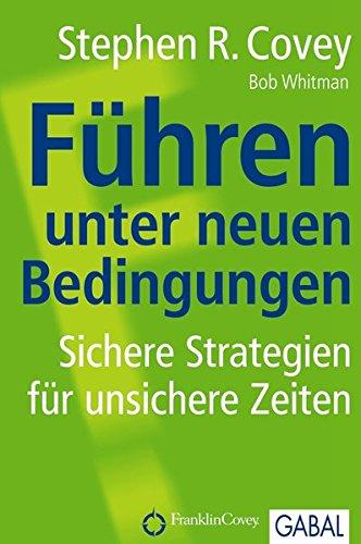 Führen unter neuen Bedingungen: Sichere Strategien für unsichere Zeiten (Dein Business)