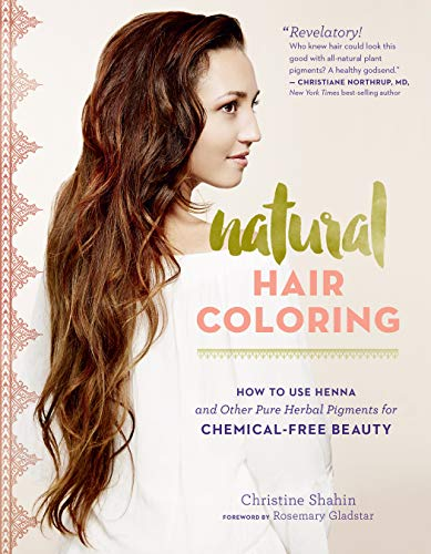 Natural Hair Coloring: How to Use Henna and Other Pure Herbal Pigments for...