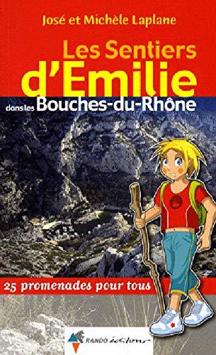Les sentiers d'Emilie dans les Bouches-du-Rhône : 25 promenades pour tous