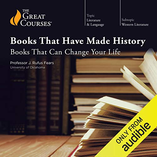 Books That Have Made History: Books That Can Change Your Life                   By:                                                                                                                                 Rufus J. Fears,                                                                                        The Great Courses                               Narrated by:                                                                                                                                 Rufus J. Fears                      Length: 18 hrs and 27 mins     18 ratings     Overall 4.3