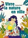 Vivre la nature en ville par Gruet