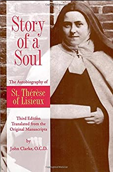 Story of a Soul  The Autobiography of St Therese of Lisieux  the Little Flower  [The Authorized English Translation of Therese s Original Unaltered Manuscripts]