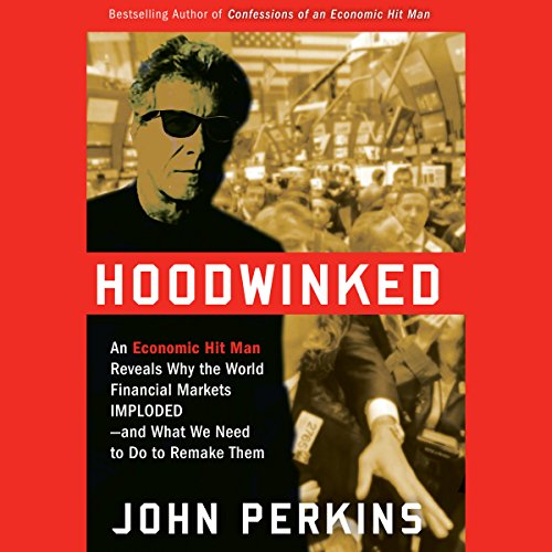 Hoodwinked     An Economic Hit Man Reveals Why the Global Economy IMPLODED - and How to Fix It              By:                                                                                                                                 John Perkins                               Narrated by:                                                                                                                                 David Ackroyd                      Length: 7 hrs and 18 mins     136 ratings     Overall 4.0