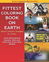 Fittest Coloring Book on Earth for a Stress Free 2018 Mind and Healthy Body: Beyonce, Usain Bolt, Bruce Lee, Conor Mcgregor, Ronaldo, Floyd ... Hugh Jackman (Wolverine), Jason Statham