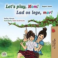 Let's play, Mom! (English Danish Bilingual Children's Book) (English Danish Bilingual Collection)