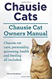 Chausie Cats. Chausie Cat Owners Manual. Chausie cat care, personality, grooming, health and feeding all included. by Harvey Hendisson (2015-02-03)