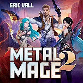 Metal Mage 2                   By:                                                                                                                                 Eric Vall                               Narrated by:                                                                                                                                 Christopher Boucher,                                                                                        Jessica Threet                      Length: 10 hrs and 53 mins     12 ratings     Overall 4.8