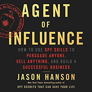 Agent of Influence     How to Use Spy Skills to Persuade Anyone, Sell Anything, and Build a Successful Business              De :                                                                                                                                 Jason Hanson                               Lu par :                                                                                                                                 Jason Hanson                      Durée : 7 h     Pas de notations     Global 0,0