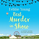 Best Murder in Show: Sophie Sayers Village Mysteries, Book 1 -  Debbie Young