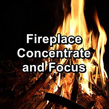 Fireplace Concentrate and Focus
