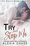 Try and Stop Me: A Second Chance, Insta-Love Romance: An Erotic Short Story (A Sinfully Sweet Series Book 11)