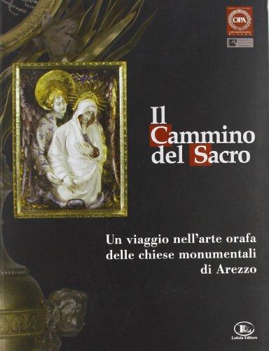Il cammino del sacro. Un viaggio nell'arte orafa delle chiese monumentali di Arezzo. Catalogo della mostra (Roma, 7 dicembre 2007-3 febbraio 2008)