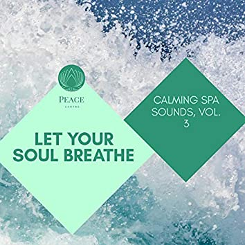 Let Your Soul Breathe - Calming Spa Sounds, Vol. 3