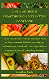 A NEW ARTHRITIS BREAKTHROUGH DIET SYSTEM COOKBOOK: Clean Food Crush Guiltless Nutrition Book on how to reverse Arthritis naturally, get Inflammation Erased and Live a Super Life: A Keystone Approach