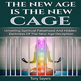 The New Age Is the New Cage: Unveiling Spiritual Falsehood and Hidden Darkness of the New Age Deception. cover art