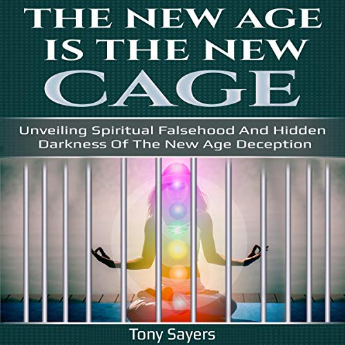 The New Age Is the New Cage: Unveiling Spiritual Falsehood and Hidden Darkness of the New Age Deception. audiobook cover art