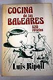 Cocina de las Baleares: 630 recetas de Mallorca, Menorca e Ibiza-Formentera