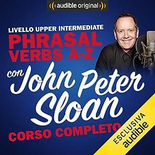 Corso d'Inglese - Livello Upper intermediate     Phrasal verbs A-Z con John Peter Sloan              Di:                                                                                                                                 John Peter Sloan                               Letto da:                                                                                                                                 John Peter Sloan                      Durata:  9 ore e 9 min     141 recensioni     Totali 4,8