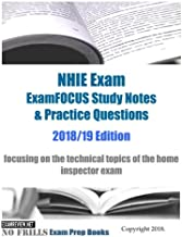 NHIE Exam ExamFOCUS Study Notes & Practice Questions 2018/19 Edition: focusing on the technical topics of the home inspector exam