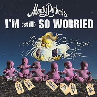 Monty Python - I'm (Still) So Worried
