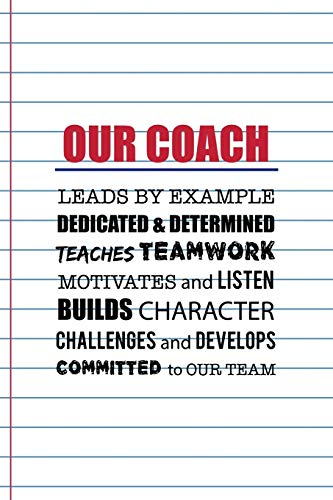 Our Coach Leads By Example Dedicated & Determined Teaches Teamwork Motivates And Listen Builds Character Challenges And Develops Committed To Our ... Lined Diary Notepad 120 Pages Paperback White