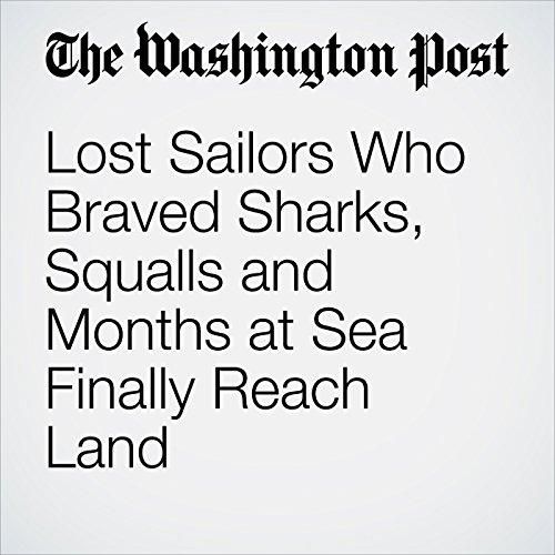 Lost Sailors Who Braved Sharks, Squalls and Months at Sea Finally Reach Land copertina
