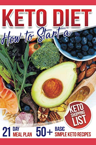How to Start a Keto Diet: Your 21-Day Meal Plan to Weight Loss with Basic Simple Keto Recipes Plus Shopping List