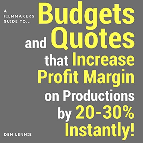 A Filmmakers Guide to Budgets & Quotes That Increase Profit Margin on Productions by 20-30% Instantly! cover art