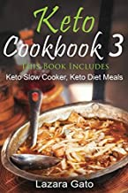 Keto Cookbook 3: This Book Includes- Keto Slow Cooker, Keto Diet Meals