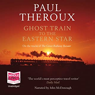 Ghost Train to the Eastern Star                   By:                                                                                                                                 Paul Theroux                               Narrated by:                                                                                                                                 John McDonough                      Length: 24 hrs and 55 mins     10 ratings     Overall 4.2