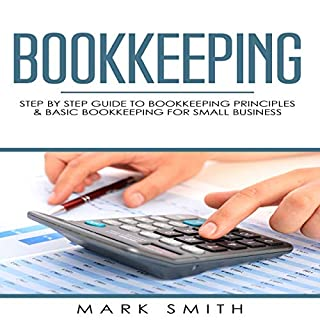 Bookkeeping: Step by Step Guide to Bookkeeping Principles & Basic Bookkeeping for Small Business                   By:                                                                                                                                 Mark Smith                               Narrated by:                                                                                                                                 Cliff Weldon                      Length: 1 hr and 28 mins     Not rated yet     Overall 0.0